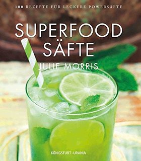 Literaturtipp Slow Juicer: Superfood Säfte von Julie Morris